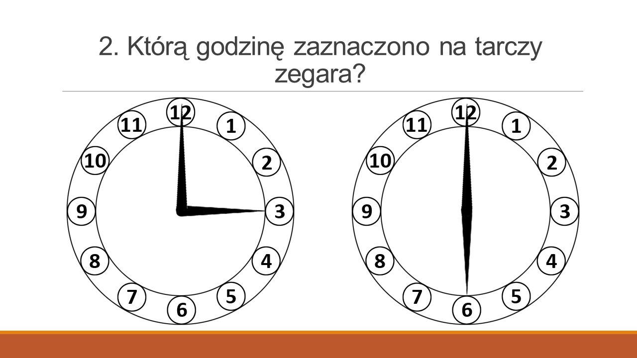 2. Którą godzinę zaznaczono na tarczy zegara?