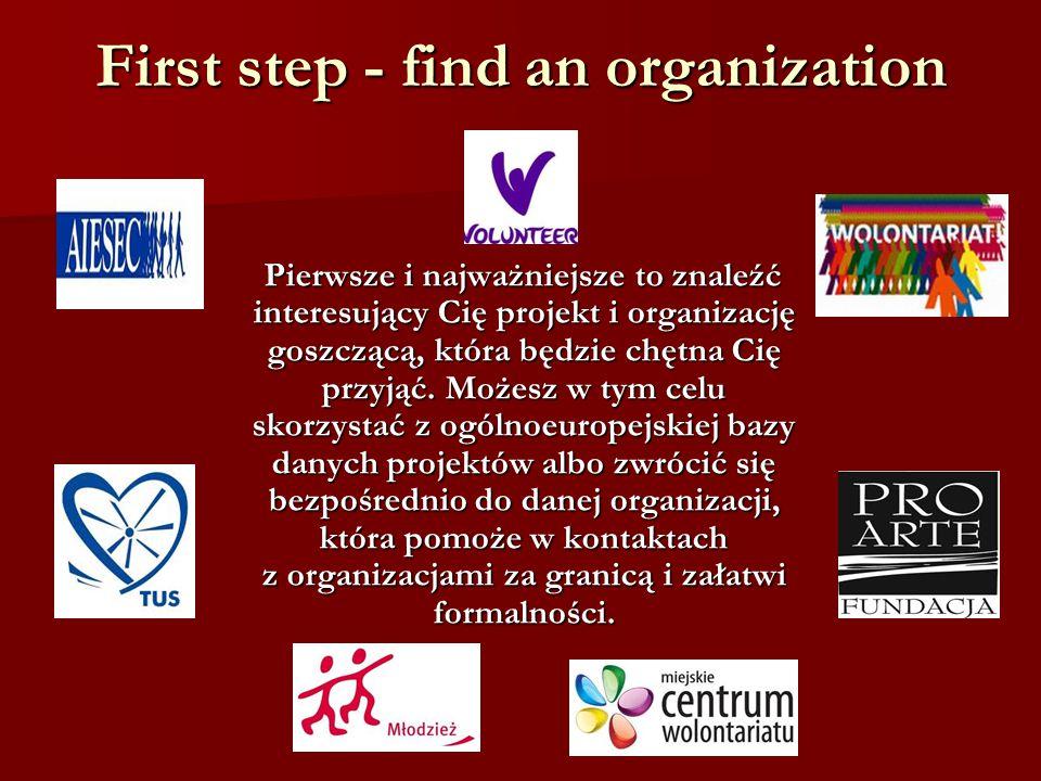 First step - find an organization Pierwsze i najważniejsze to znaleźć interesujący Cię projekt i organizację goszczącą, która będzie chętna Cię przyjąć.