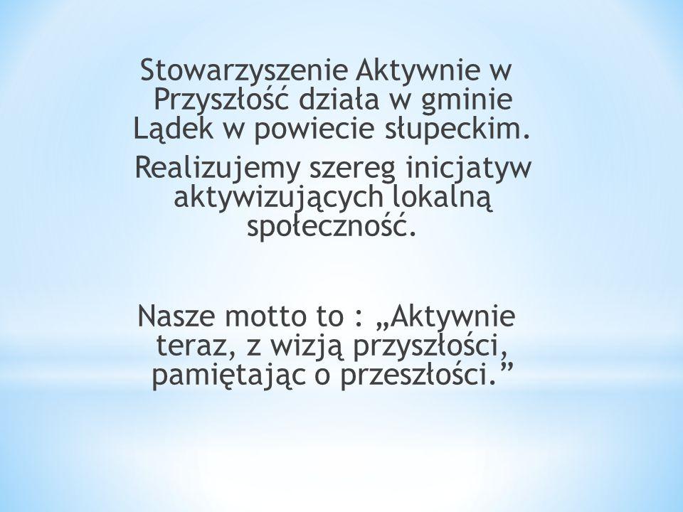 Stowarzyszenie Aktywnie w Przyszłość działa w gminie Lądek w powiecie słupeckim.