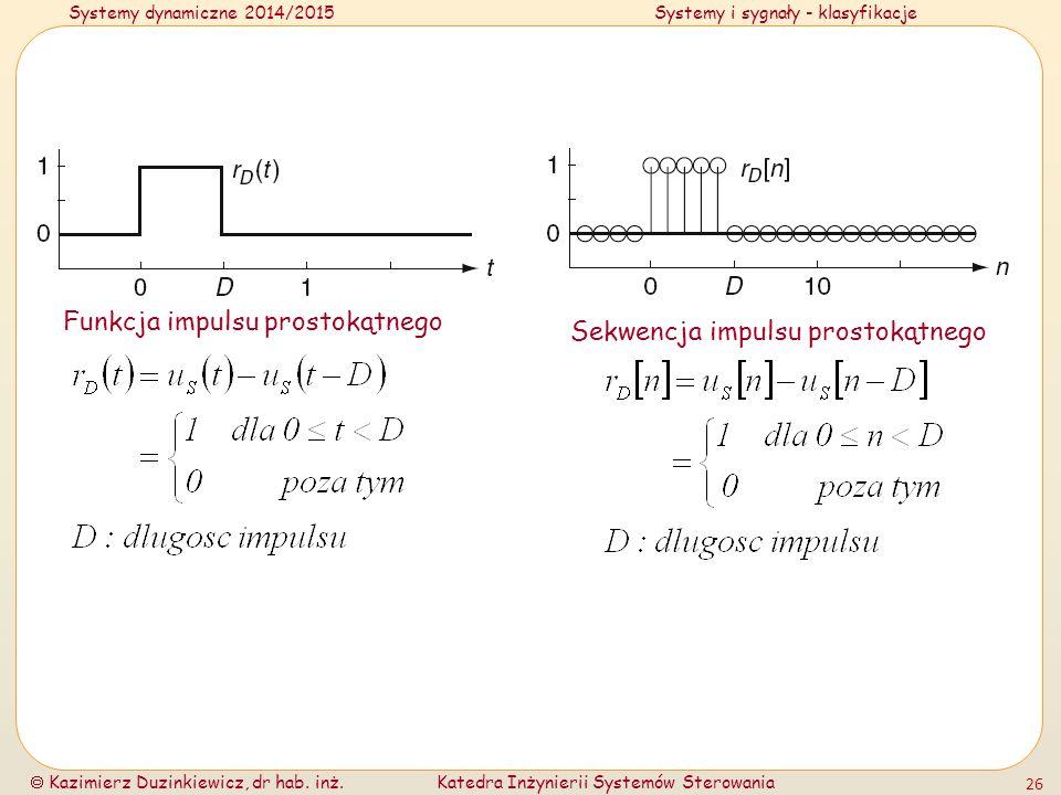 Systemy dynamiczne 2014/2015Systemy i sygnały - klasyfikacje  Kazimierz Duzinkiewicz, dr hab. inż.Katedra Inżynierii Systemów Sterowania 26 Funkcja i