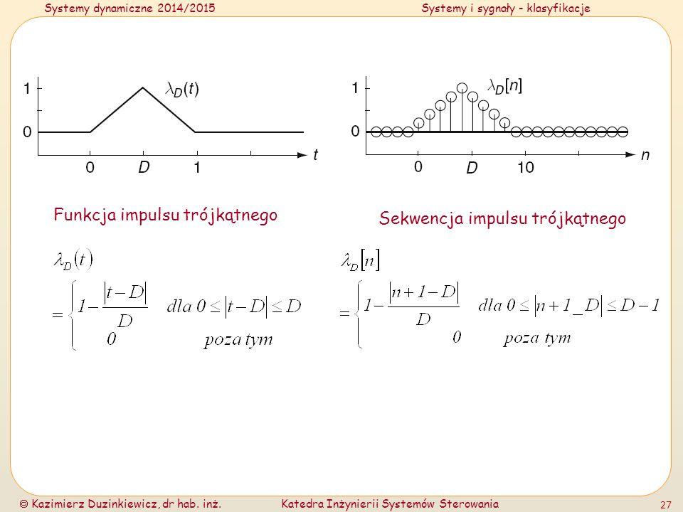 Systemy dynamiczne 2014/2015Systemy i sygnały - klasyfikacje  Kazimierz Duzinkiewicz, dr hab. inż.Katedra Inżynierii Systemów Sterowania 27 Funkcja i