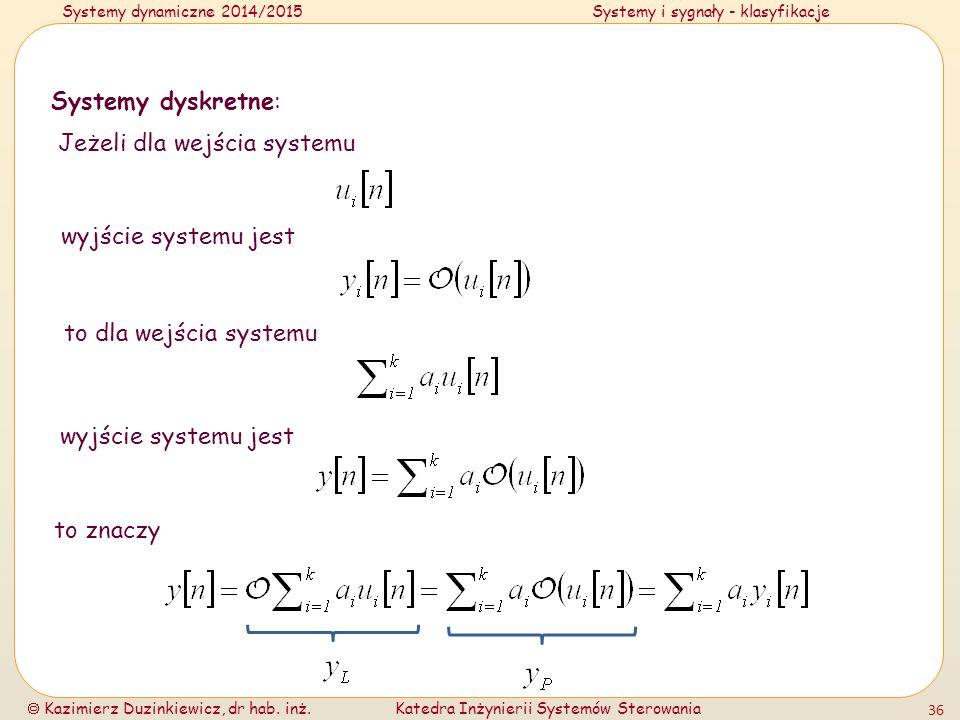 Systemy dynamiczne 2014/2015Systemy i sygnały - klasyfikacje  Kazimierz Duzinkiewicz, dr hab. inż.Katedra Inżynierii Systemów Sterowania 36 Systemy d