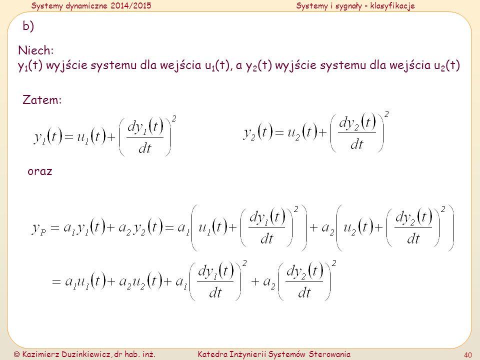 Systemy dynamiczne 2014/2015Systemy i sygnały - klasyfikacje  Kazimierz Duzinkiewicz, dr hab. inż.Katedra Inżynierii Systemów Sterowania 40 b) Niech: