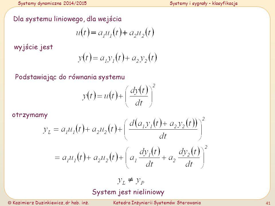 Systemy dynamiczne 2014/2015Systemy i sygnały - klasyfikacje  Kazimierz Duzinkiewicz, dr hab. inż.Katedra Inżynierii Systemów Sterowania 41 Dla syste