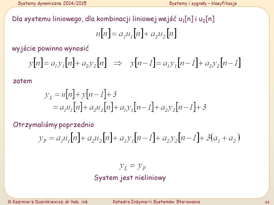 Systemy dynamiczne 2014/2015Systemy i sygnały - klasyfikacje  Kazimierz Duzinkiewicz, dr hab. inż.Katedra Inżynierii Systemów Sterowania 44 Dla syste