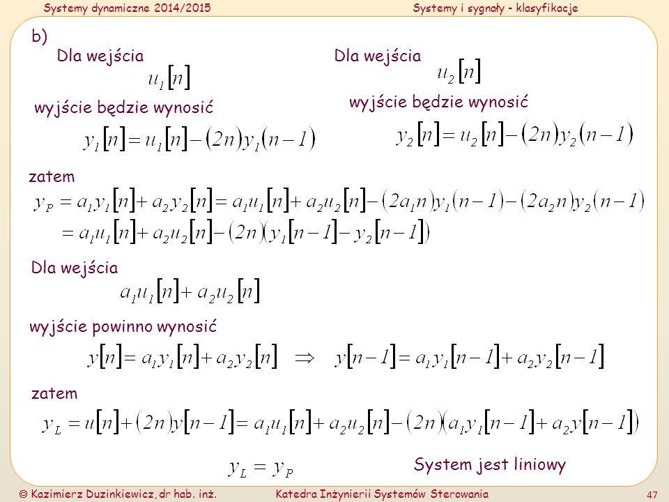 Systemy dynamiczne 2014/2015Systemy i sygnały - klasyfikacje  Kazimierz Duzinkiewicz, dr hab. inż.Katedra Inżynierii Systemów Sterowania 47 b) zatem