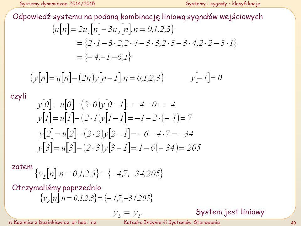 Systemy dynamiczne 2014/2015Systemy i sygnały - klasyfikacje  Kazimierz Duzinkiewicz, dr hab. inż.Katedra Inżynierii Systemów Sterowania 49 Odpowiedź