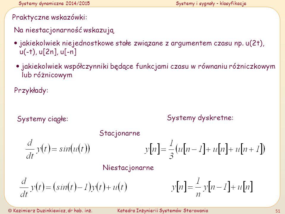 Systemy dynamiczne 2014/2015Systemy i sygnały - klasyfikacje  Kazimierz Duzinkiewicz, dr hab. inż.Katedra Inżynierii Systemów Sterowania 51 Praktyczn