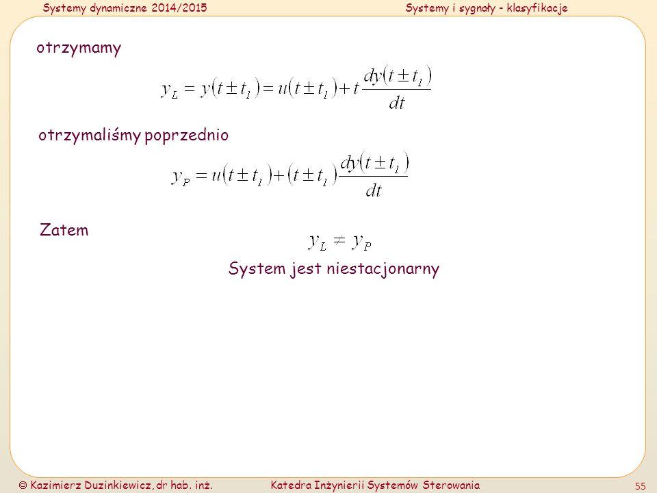 Systemy dynamiczne 2014/2015Systemy i sygnały - klasyfikacje  Kazimierz Duzinkiewicz, dr hab. inż.Katedra Inżynierii Systemów Sterowania 55 otrzymamy