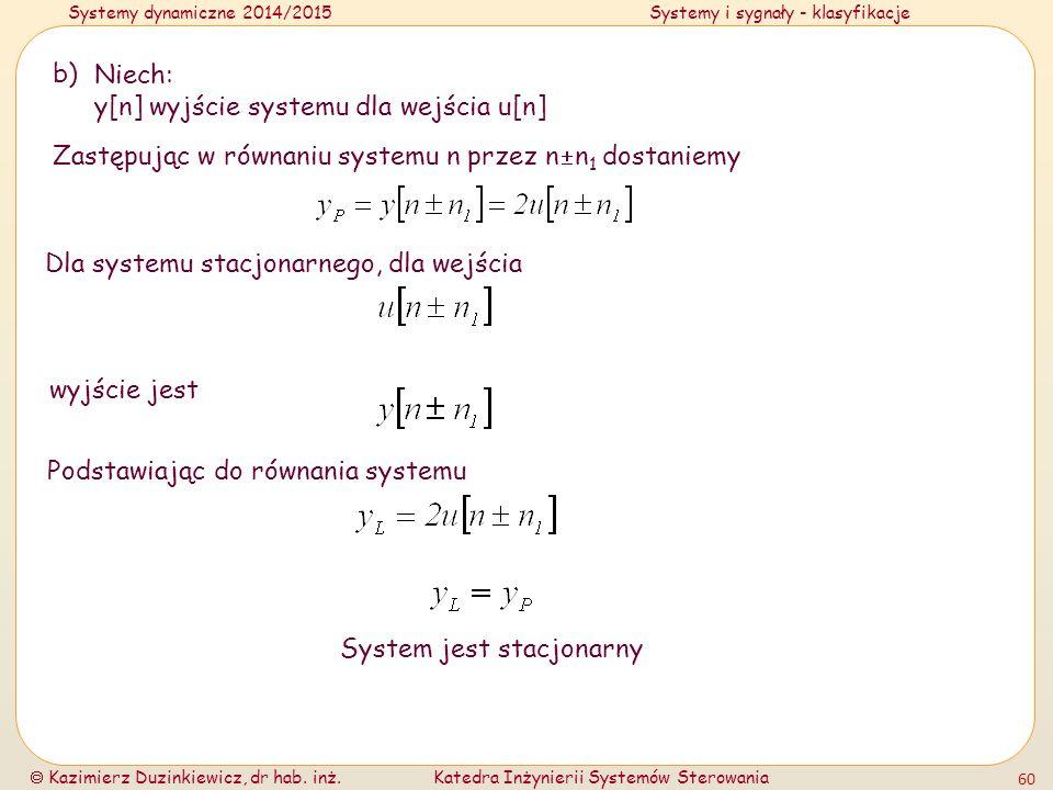 Systemy dynamiczne 2014/2015Systemy i sygnały - klasyfikacje  Kazimierz Duzinkiewicz, dr hab. inż.Katedra Inżynierii Systemów Sterowania 60 b) Niech: