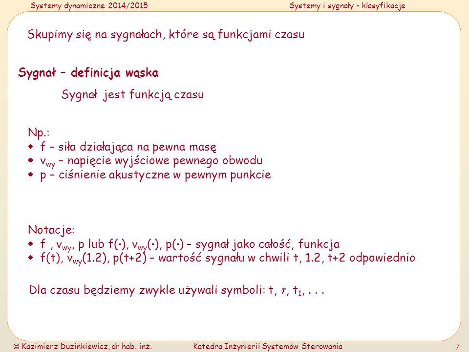 Systemy dynamiczne 2014/2015Systemy i sygnały - klasyfikacje  Kazimierz Duzinkiewicz, dr hab. inż.Katedra Inżynierii Systemów Sterowania 7 Skupimy si