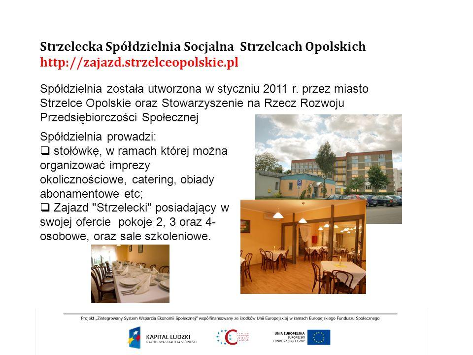 Strzelecka Spółdzielnia Socjalna Strzelcach Opolskich http://zajazd.strzelceopolskie.pl Spółdzielnia została utworzona w styczniu 2011 r. przez miasto
