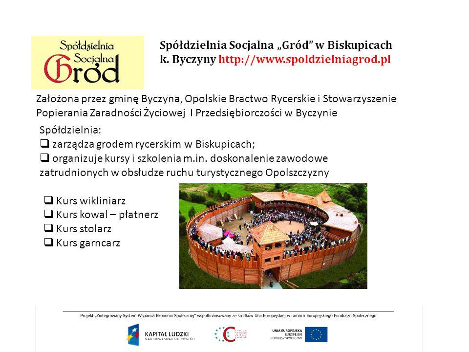 """Spółdzielnia Socjalna """"Gród"""" w Biskupicach k. Byczyny http://www.spoldzielniagrod.pl Spółdzielnia:  zarządza grodem rycerskim w Biskupicach;  organi"""