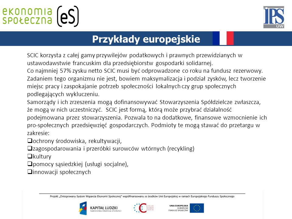 PODSTAWY PRAWNE Przykłady europejskie SCIC korzysta z całej gamy przywilejów podatkowych i prawnych przewidzianych w ustawodawstwie francuskim dla prz
