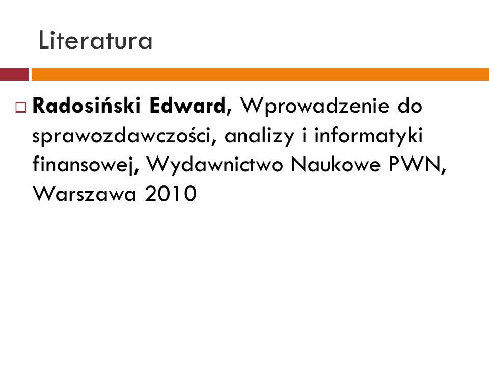 Literatura  Radosiński Edward, Wprowadzenie do sprawozdawczości, analizy i informatyki finansowej, Wydawnictwo Naukowe PWN, Warszawa 2010