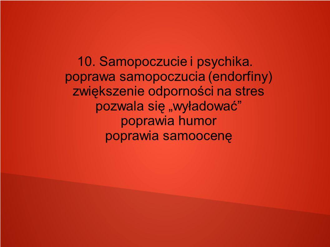 """10. Samopoczucie i psychika. poprawa samopoczucia (endorfiny) zwiększenie odporności na stres pozwala się """"wyładować"""" poprawia humor poprawia samoocen"""