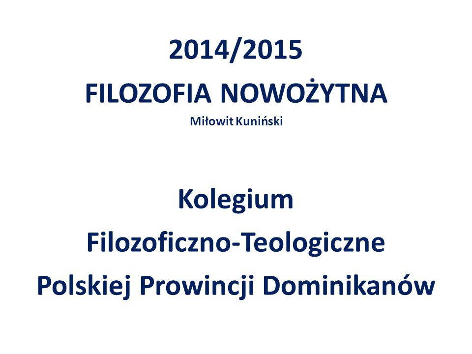 2014/2015 FILOZOFIA NOWOŻYTNA Miłowit Kuniński Kolegium Filozoficzno-Teologiczne Polskiej Prowincji Dominikanów