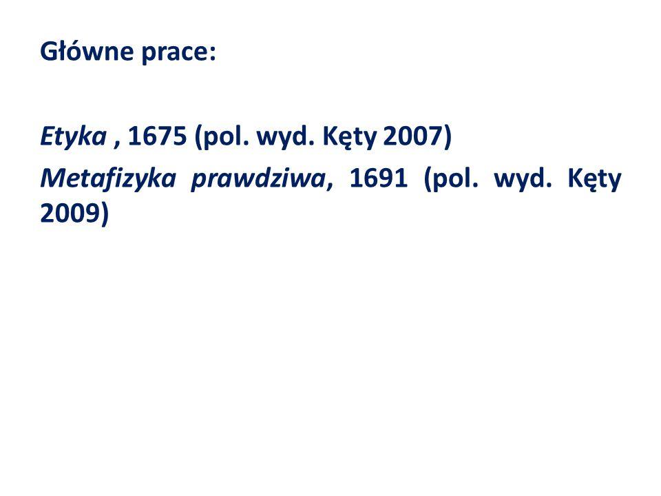 Główne prace: Etyka, 1675 (pol. wyd. Kęty 2007) Metafizyka prawdziwa, 1691 (pol. wyd. Kęty 2009)