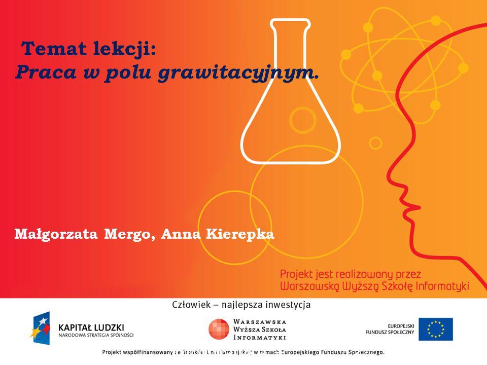 Temat lekcji: Praca w polu grawitacyjnym. Małgorzata Mergo, Anna Kierepka informatyka + 2