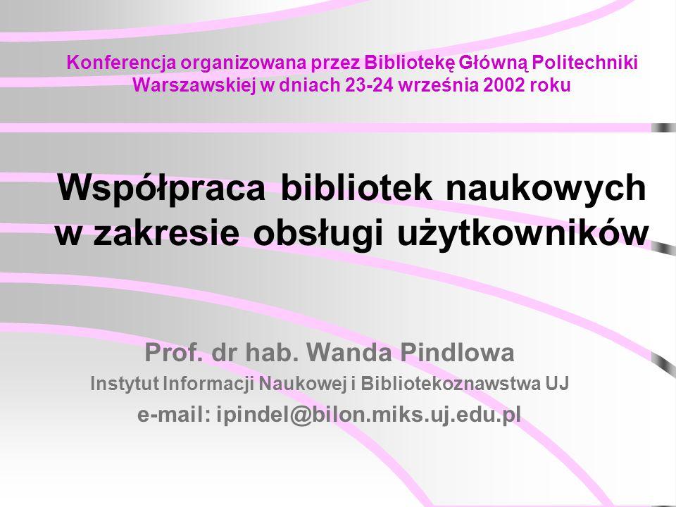 Konferencja organizowana przez Bibliotekę Główną Politechniki Warszawskiej w dniach 23-24 września 2002 roku Współpraca bibliotek naukowych w zakresie obsługi użytkowników Prof.