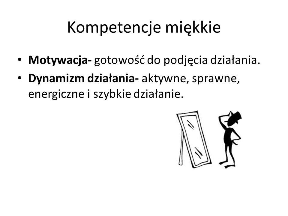 Kompetencje miękkie Motywacja- gotowość do podjęcia działania.