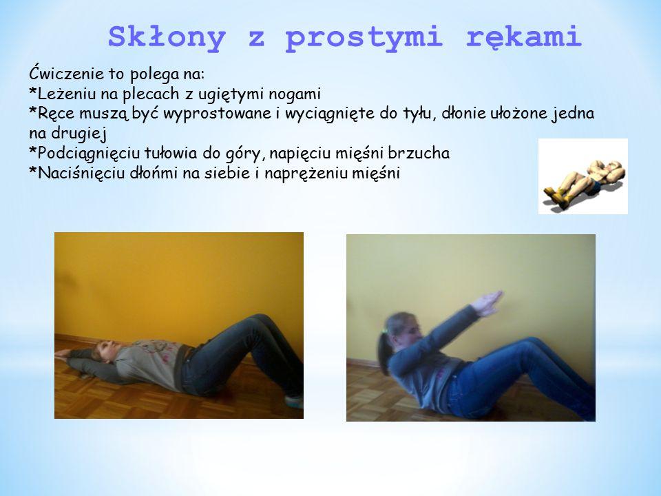 Skłony z prostymi rękami Ćwiczenie to polega na: *Leżeniu na plecach z ugiętymi nogami *Ręce muszą być wyprostowane i wyciągnięte do tyłu, dłonie ułoż