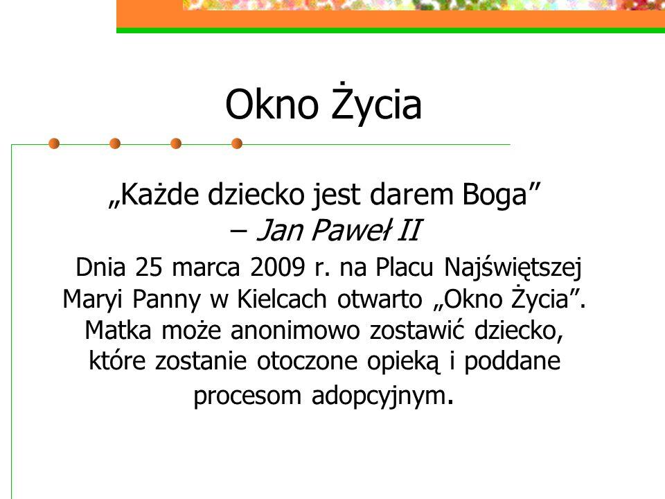 """Okno Życia """"Każde dziecko jest darem Boga"""" – Jan Paweł II Dnia 25 marca 2009 r. na Placu Najświętszej Maryi Panny w Kielcach otwarto """"Okno Życia"""". Mat"""