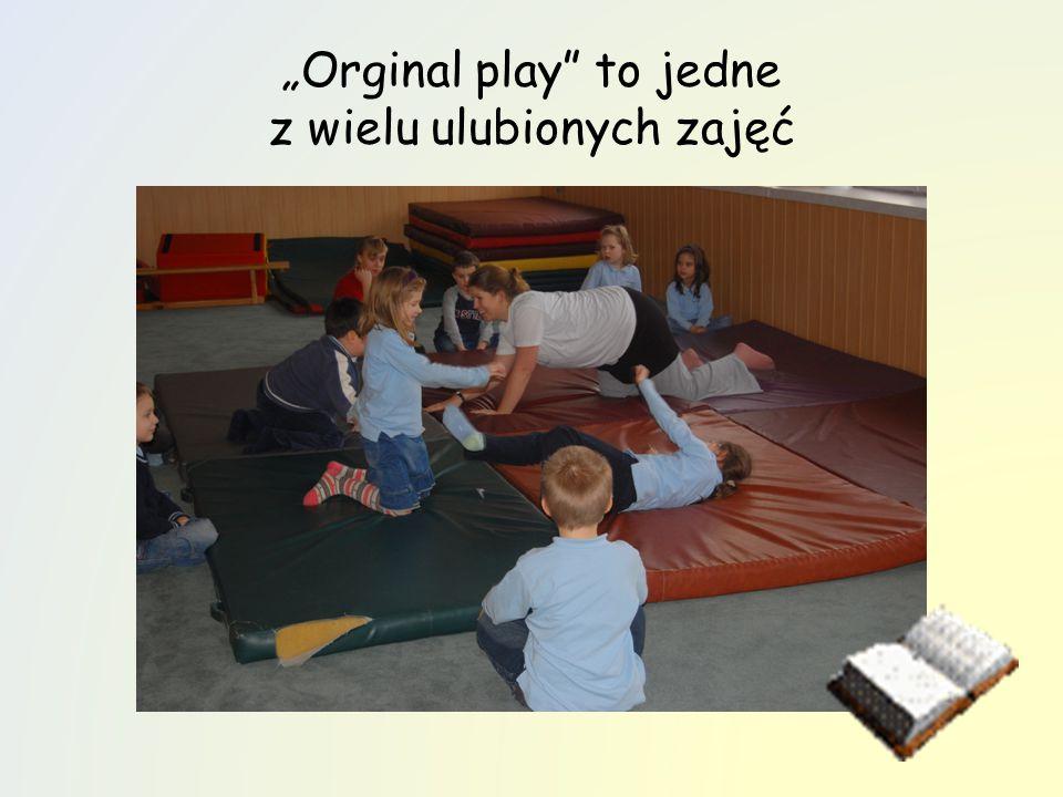 """""""Orginal play to jedne z wielu ulubionych zajęć"""