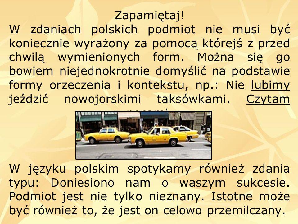 Zapamiętaj! W zdaniach polskich podmiot nie musi być koniecznie wyrażony za pomocą którejś z przed chwilą wymienionych form. Można się go bowiem nieje
