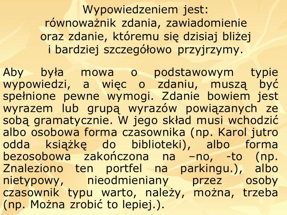 Wszystkie zdania można podzielić: a) ze względu na cel komunikacyjny na: - oznajmujące (np.