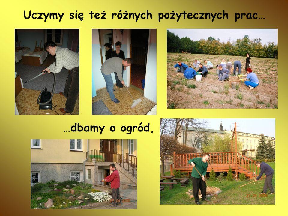 Uczymy się też różnych pożytecznych prac… …dbamy o ogród,