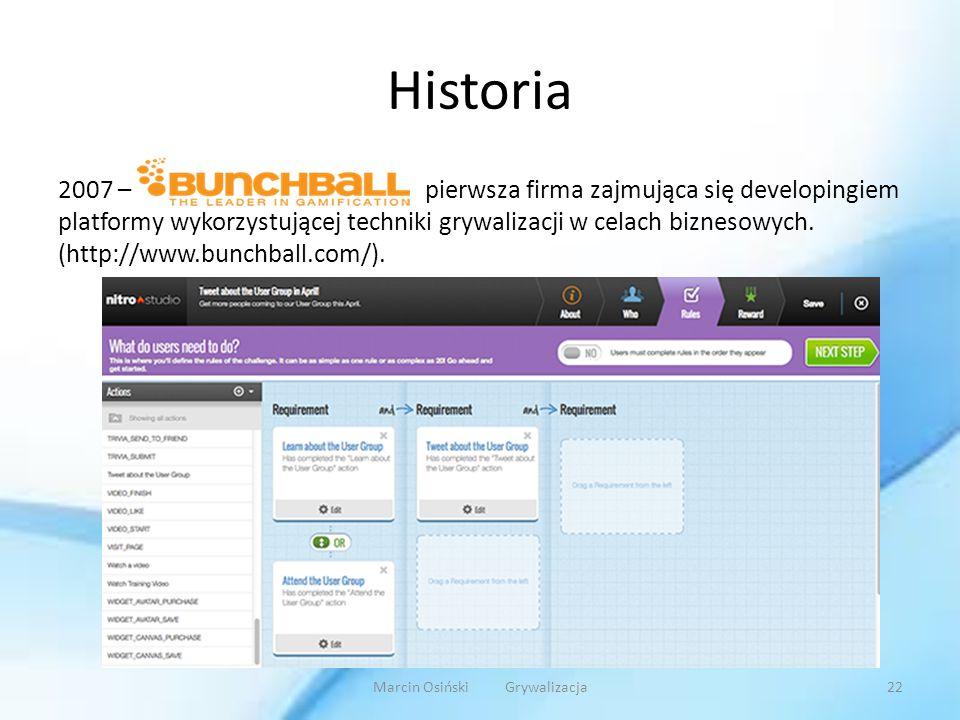 Historia 2007 – pierwsza firma zajmująca się developingiem platformy wykorzystującej techniki grywalizacji w celach biznesowych. (http://www.bunchball