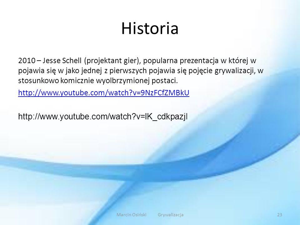 Historia 2010 – Jesse Schell (projektant gier), popularna prezentacja w której w pojawia się w jako jednej z pierwszych pojawia się pojęcie grywalizac