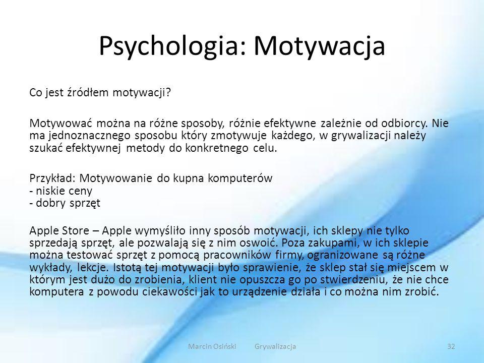 Psychologia: Motywacja Co jest źródłem motywacji? Motywować można na różne sposoby, różnie efektywne zależnie od odbiorcy. Nie ma jednoznacznego sposo