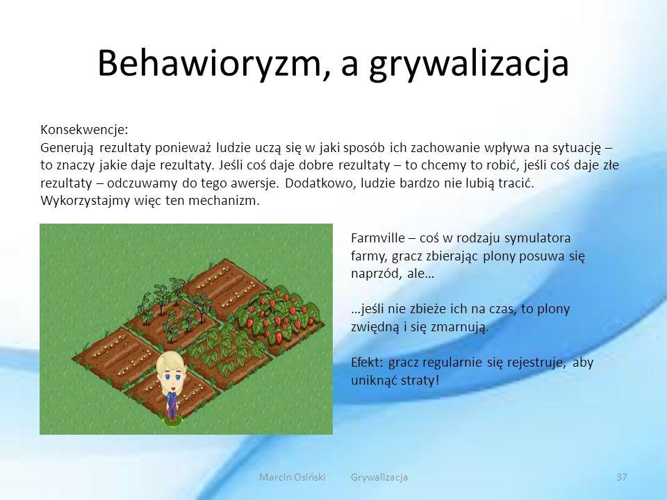 Behawioryzm, a grywalizacja Konsekwencje: Generują rezultaty ponieważ ludzie uczą się w jaki sposób ich zachowanie wpływa na sytuację – to znaczy jaki