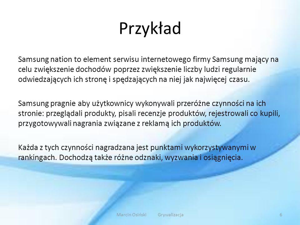 Przykład Samsung nation to element serwisu internetowego firmy Samsung mający na celu zwiększenie dochodów poprzez zwiększenie liczby ludzi regularnie