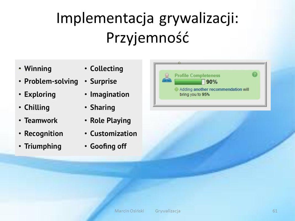 Implementacja grywalizacji: Przyjemność Marcin Osiński Grywalizacja61