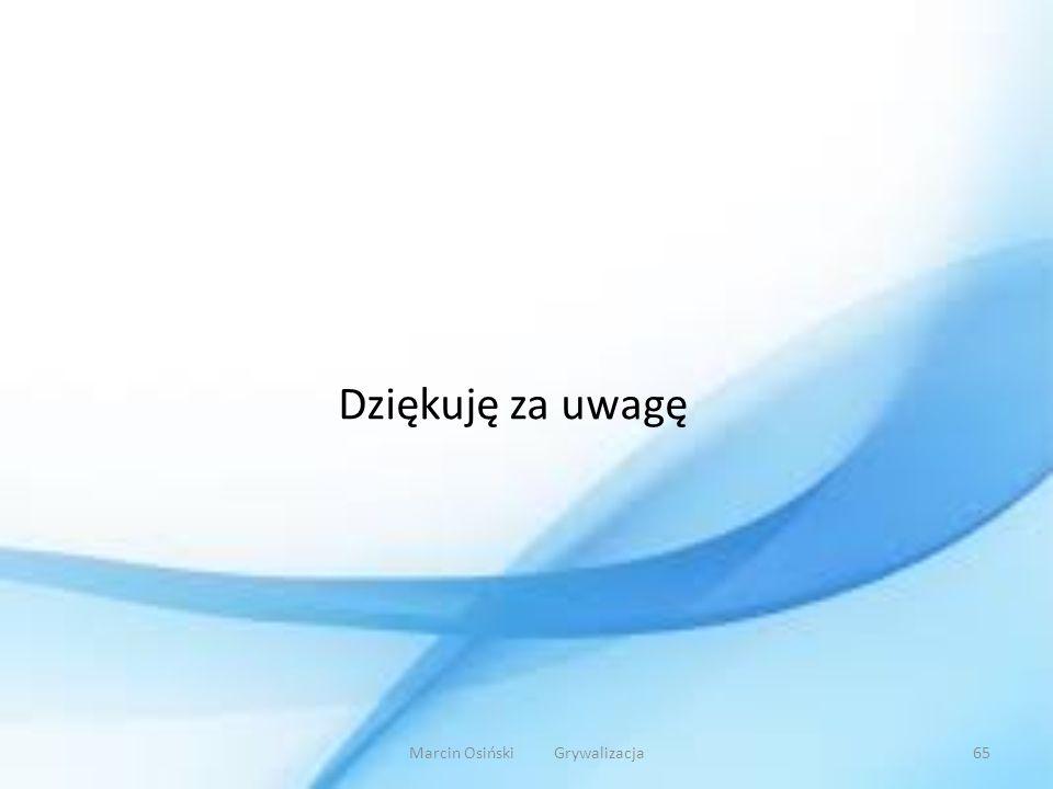 Dziękuję za uwagę Marcin Osiński Grywalizacja65