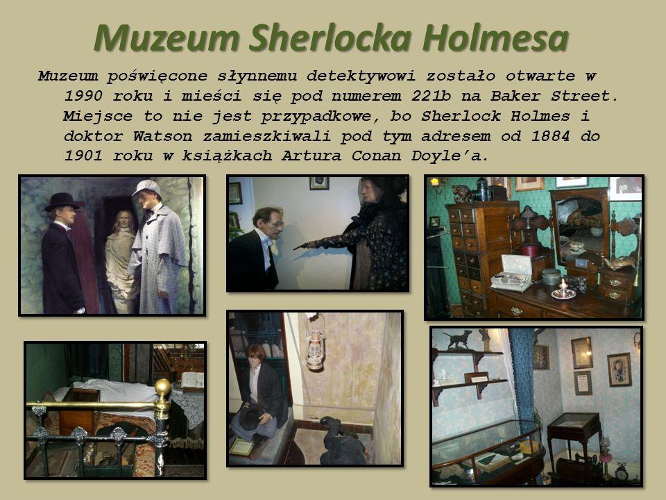 Muzeum Sherlocka Holmesa Muzeum poświęcone słynnemu detektywowi zostało otwarte w 1990 roku i mieści się pod numerem 221b na Baker Street.