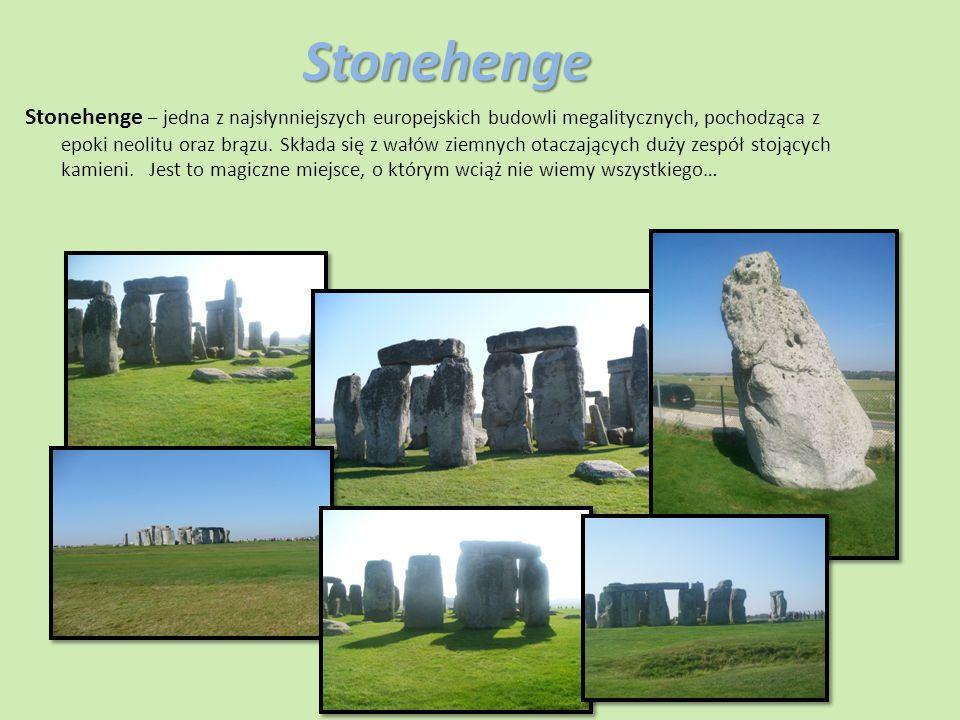 Stonehenge Stonehenge – jedna z najsłynniejszych europejskich budowli megalitycznych, pochodząca z epoki neolitu oraz brązu.