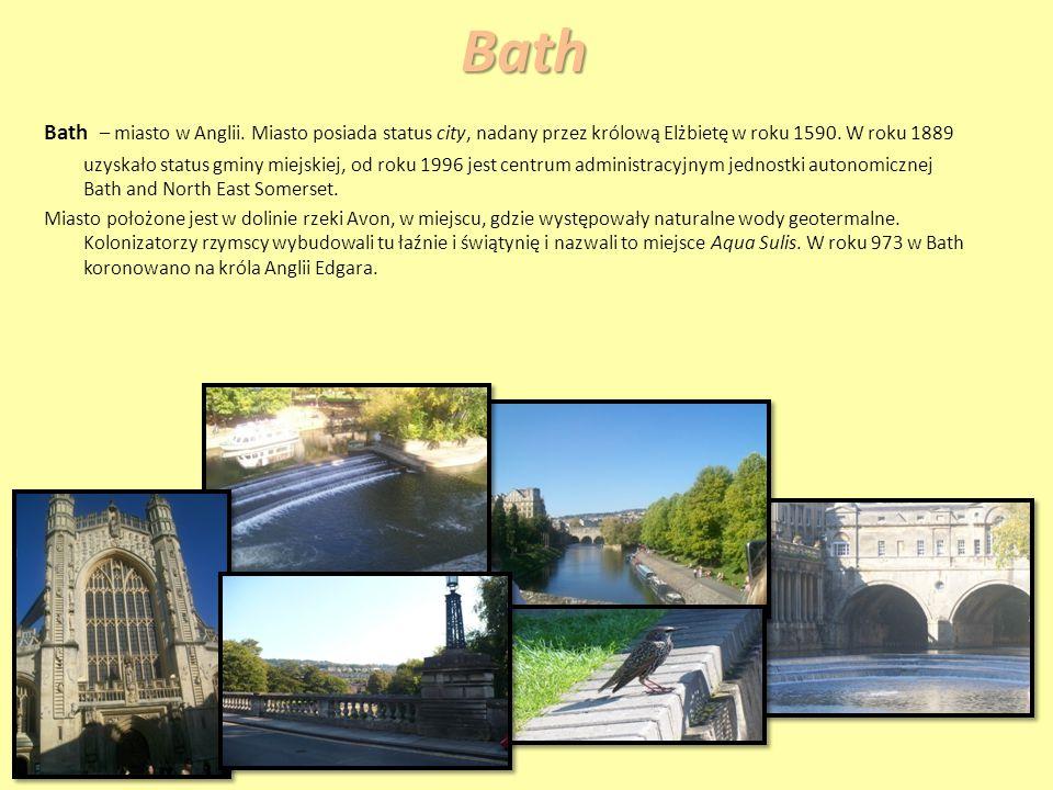 Bath Bath – miasto w Anglii.Miasto posiada status city, nadany przez królową Elżbietę w roku 1590.