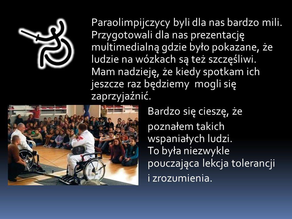 Paraolimpijczycy byli dla nas bardzo mili.