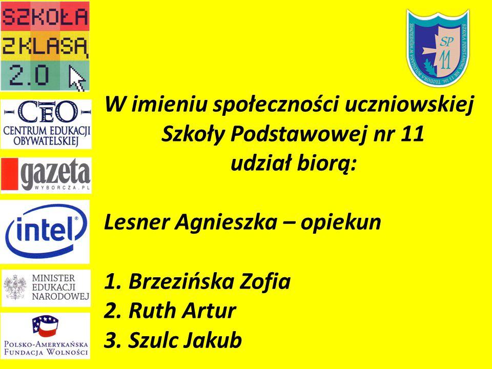 W imieniu społeczności uczniowskiej Szkoły Podstawowej nr 11 udział biorą: Lesner Agnieszka – opiekun 1.