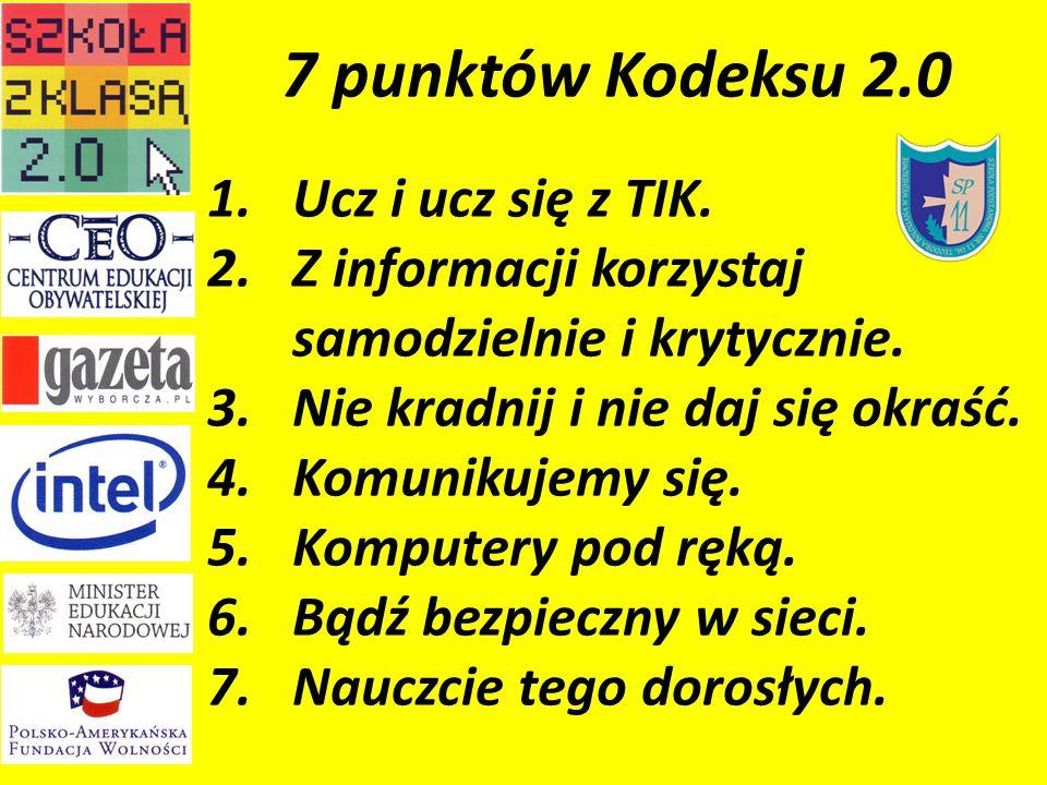 7 punktów Kodeksu 2.0 1.Ucz i ucz się z TIK. 2.Z informacji korzystaj samodzielnie i krytycznie.