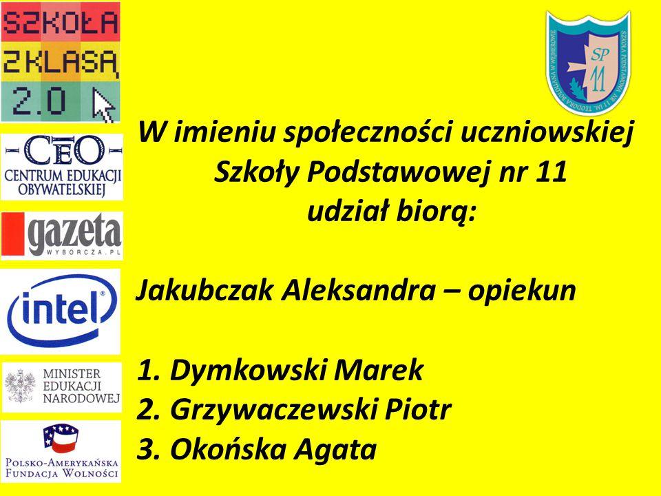 W imieniu społeczności uczniowskiej Szkoły Podstawowej nr 11 udział biorą: Jakubczak Aleksandra – opiekun 1.