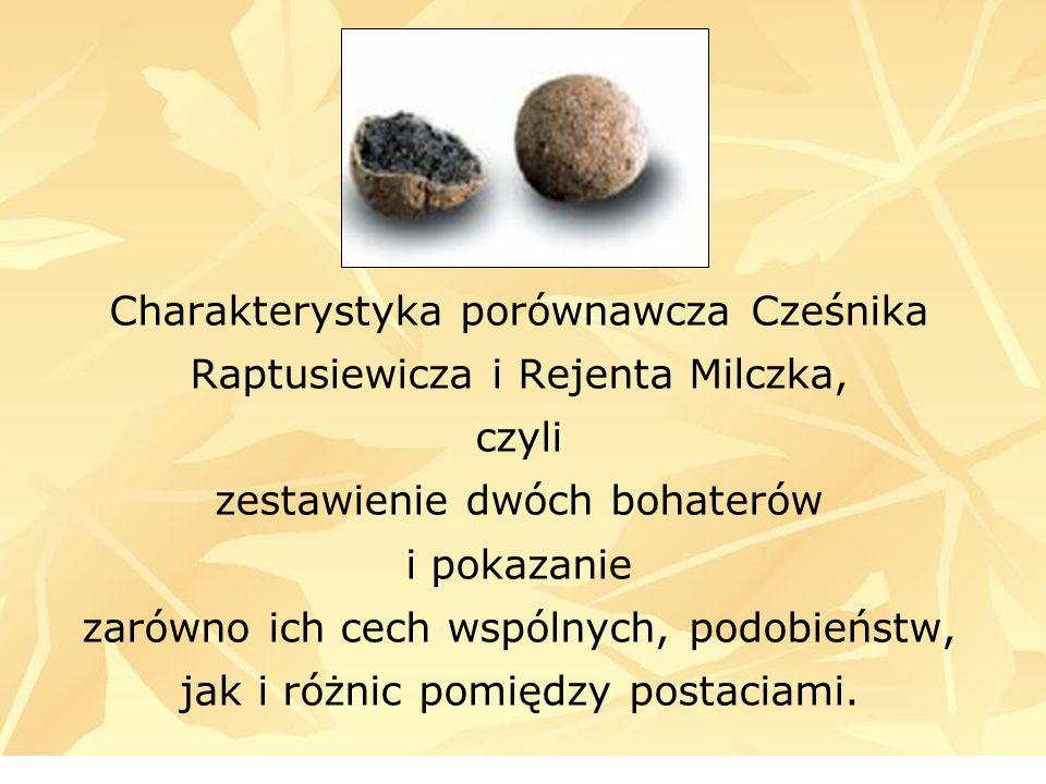 Charakterystyka porównawcza Cześnika Raptusiewicza i Rejenta Milczka, czyli zestawienie dwóch bohaterów i pokazanie zarówno ich cech wspólnych, podobieństw, jak i różnic pomiędzy postaciami.