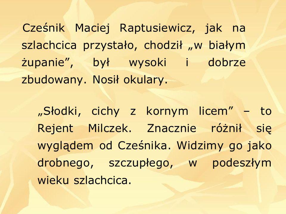"""Cześnik Maciej Raptusiewicz, jak na szlachcica przystało, chodził """"w białym żupanie"""", był wysoki i dobrze zbudowany. Nosił okulary. """"Słodki, cichy z k"""