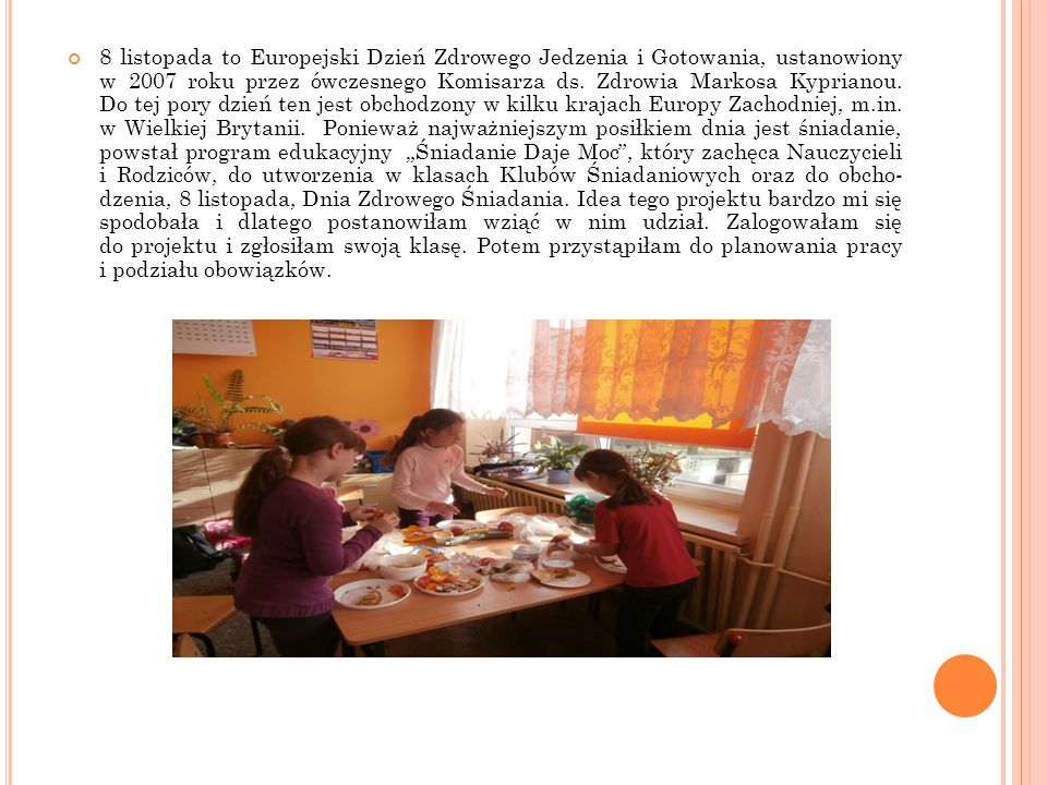 8 listopada to Europejski Dzień Zdrowego Jedzenia i Gotowania, ustanowiony w 2007 roku przez ówczesnego Komisarza ds. Zdrowia Markosa Kyprianou. Do te