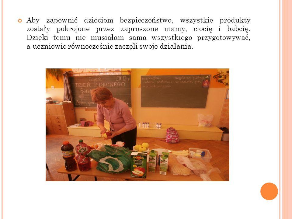 Aby zapewnić dzieciom bezpieczeństwo, wszystkie produkty zostały pokrojone przez zaproszone mamy, ciocię i babcię.