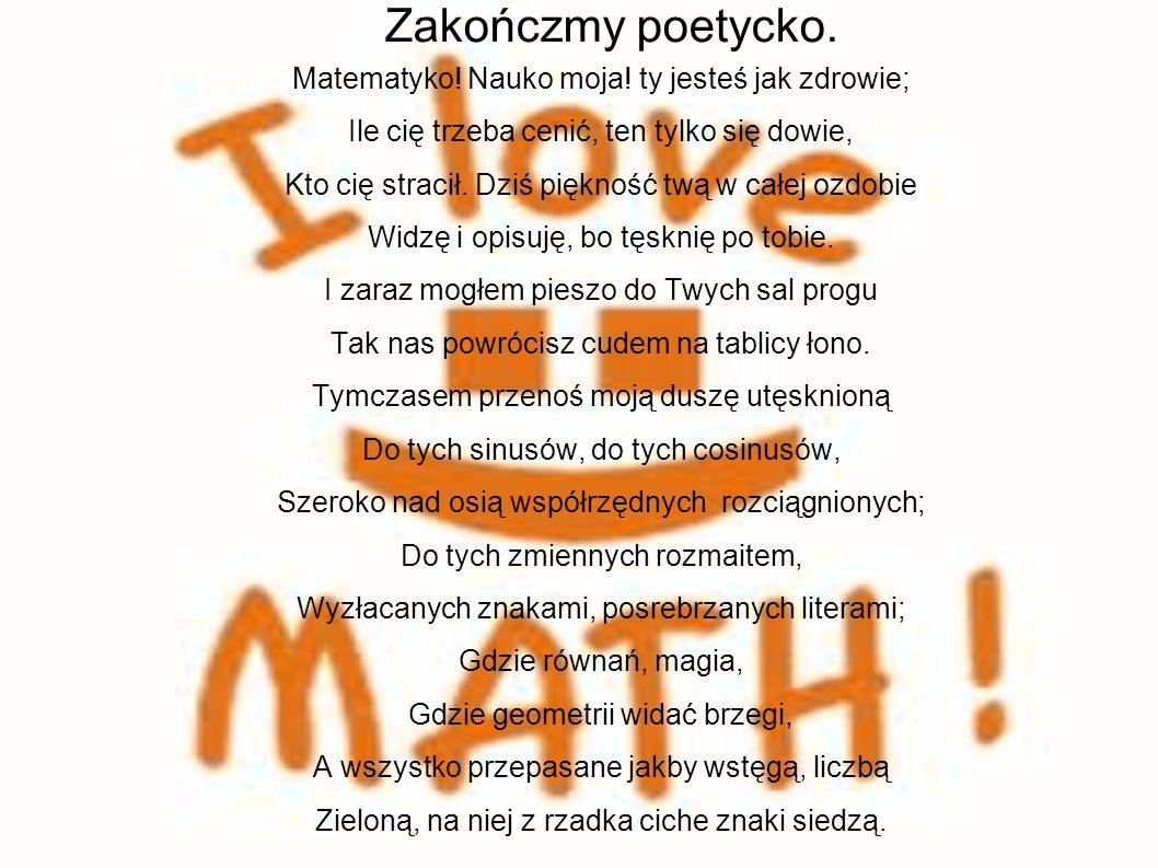 Zakończmy poetycko.Matematyko. Nauko moja.